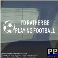 1 x I'd Rather be PLAYING FOOTBALL-Car Window Sticker-Ball,Goal,Sport,Team,League